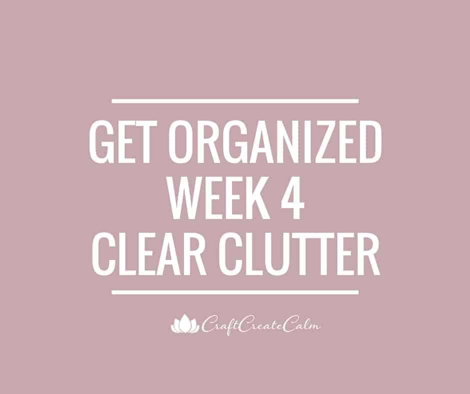 Get Organized Week 4-A Final Push to Clear Clutter