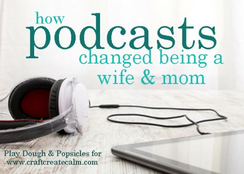 How Podcasts Changed Being A Wife & Mother For Me
