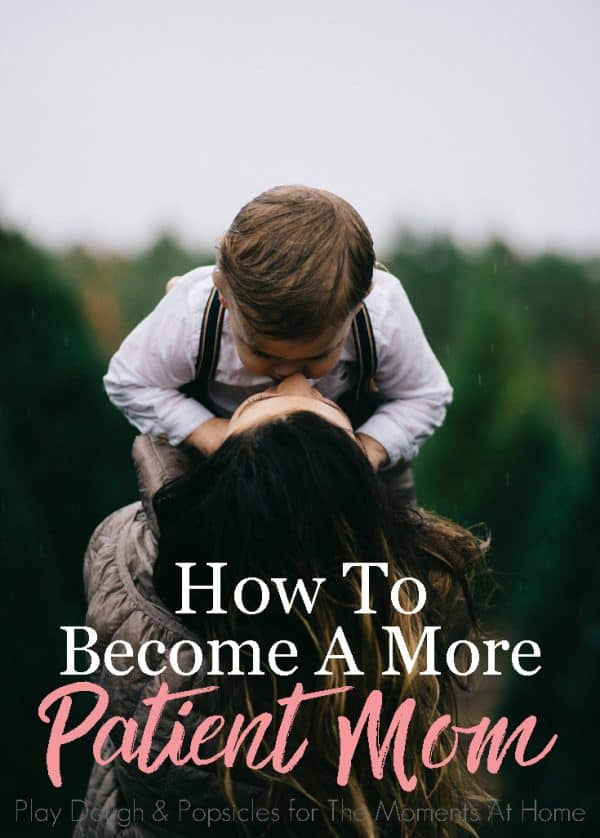 How To Have More Patience As A Mom.