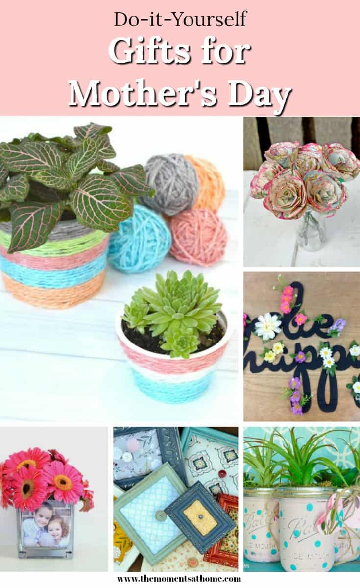 DIY Mother's Day gifts. Handmade gifts for moms. #mothersdaygifts