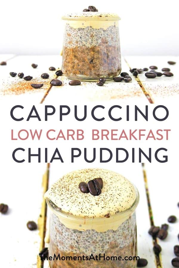 "cups of coffee chia breakfast pudding surrounded by coffee beans and text ""Cappuccino Low Carb Breakfast Chia Pudding"" by The Moments At Home"