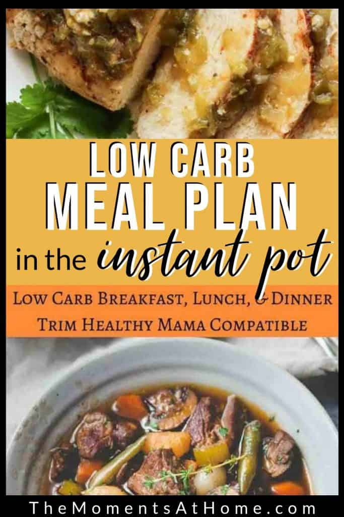 """two plates with low carb dinners made in the Instant Pot and text """"low carb meal plan in the instant pot: low carb breakfasts, lunches, and dinners - THM compatible"""" by The Moments At home"""