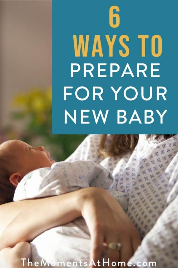 "text ""6 ways to prepare for your new baby"" by The Moments At Home with a photo of newborn in mom's arms"