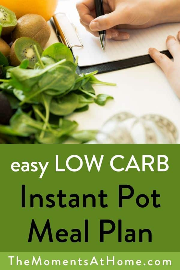 """veggies and meal plan photo with text """"easy low carb instant pot meal plan"""" by The Moments At Home"""