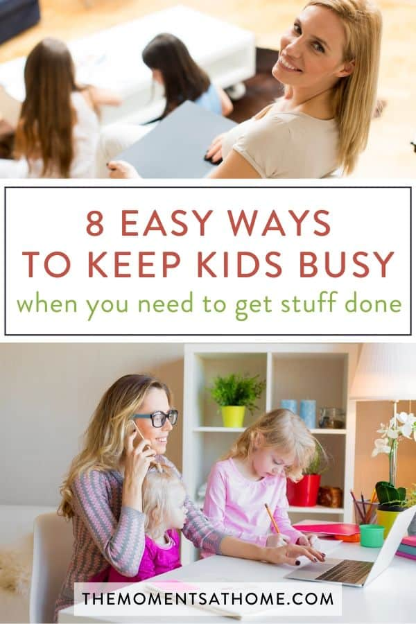"""photo of kids playing while mom works and text """"8 easy ways to keep kids busy when you need to get stuff done"""""""