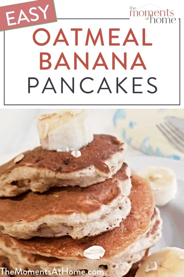 picture of oatmeal banana pancakes with text: easy oatmeal banana pancakes by The Moments At home